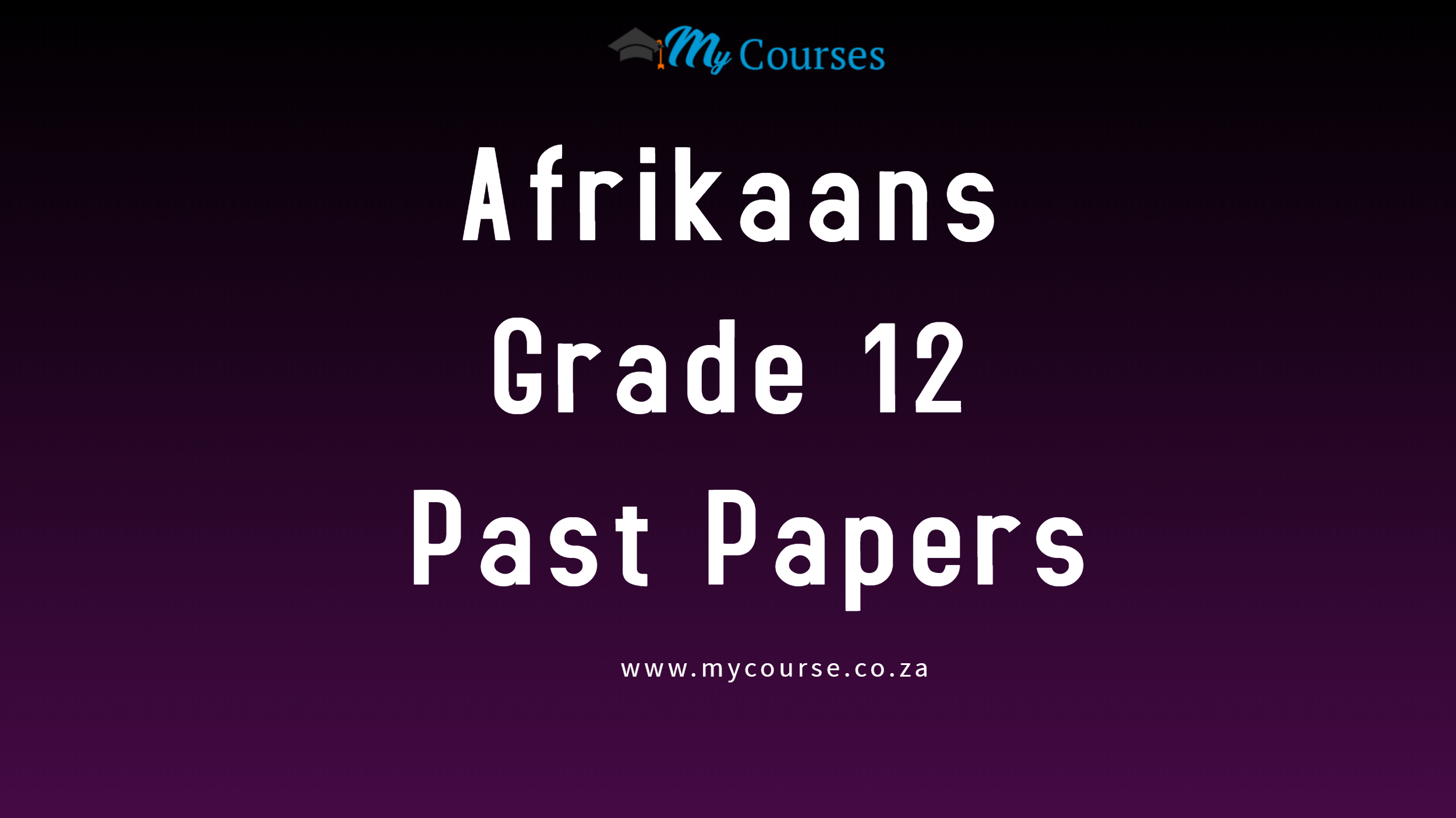 Afrikaans Grade 12 Second Additional Language Past Exam Papers and Memos for 2020 and 2019