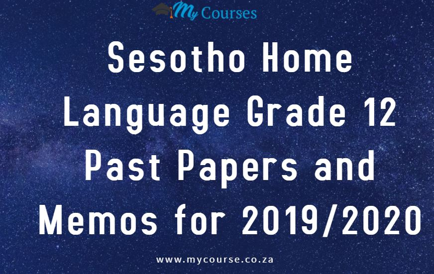 Sesotho Home Language Grade 12 Past Papers and Memos for 2020 and 2019